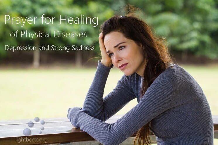 Prayer for Healing of Physical Diseases, Depression and Strong Sadness