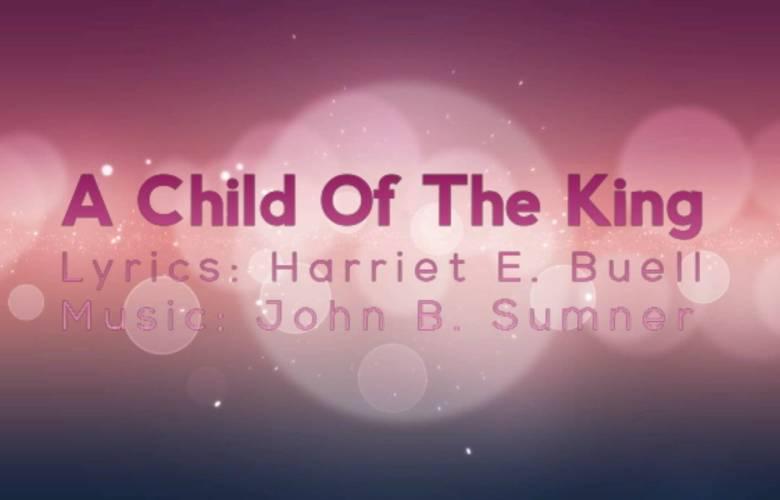 I'm a Child of the King With Jesus My Savior - Hymn Music with Lyrics