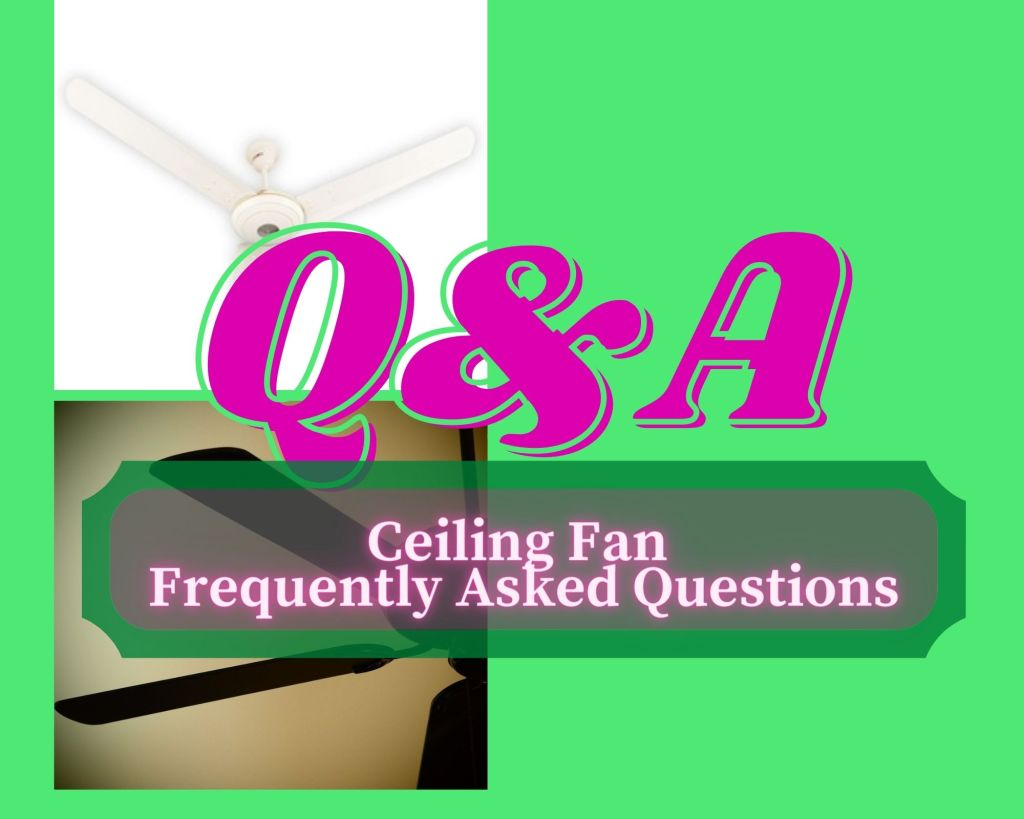 Ceiling Fan Frequently Asked Questions