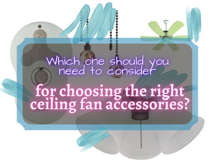 choosing the right ceiling fan accessories
