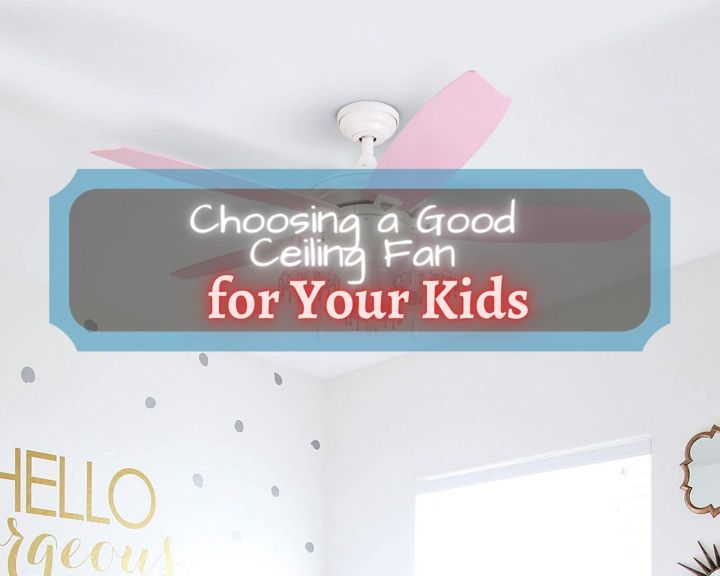 Choosing a Good Ceiling Fan for Your Kids