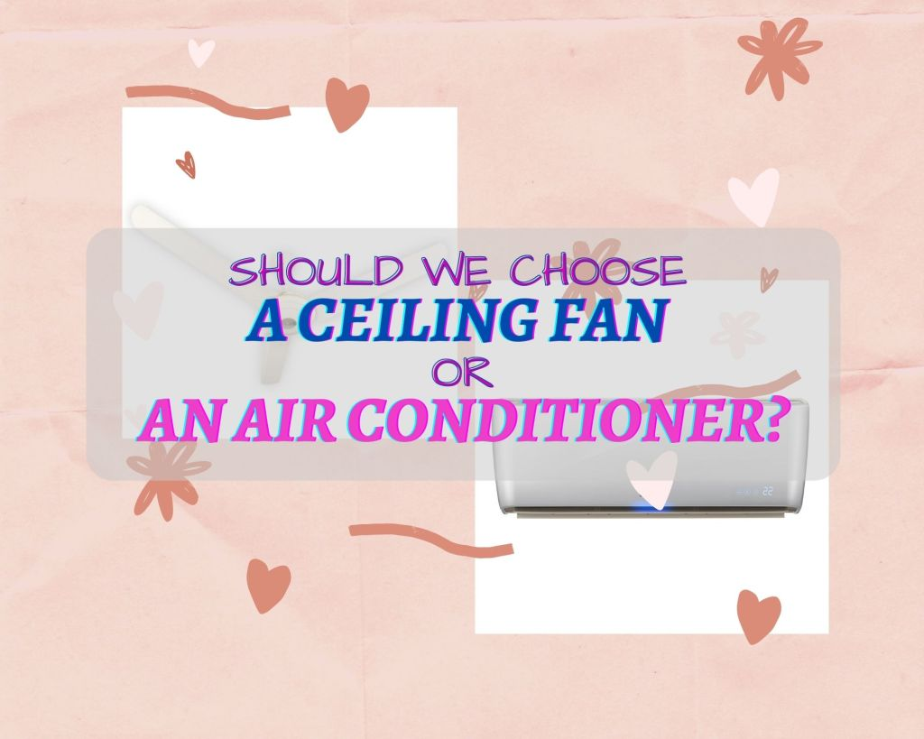 Should we choose a ceiling fan or an air conditioner