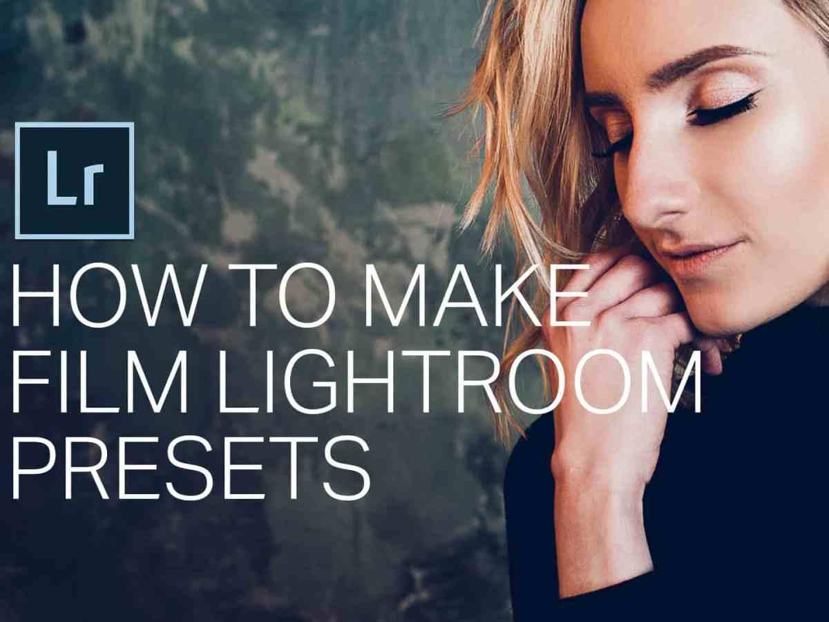 How To Create Film Lightroom Presets Lightroom Tutorials