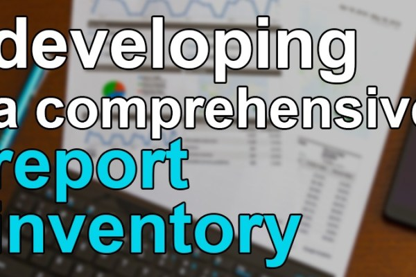 Developing a comprehensive report inventory