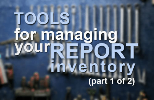 Tools for managing your report inventory (1 of 2)