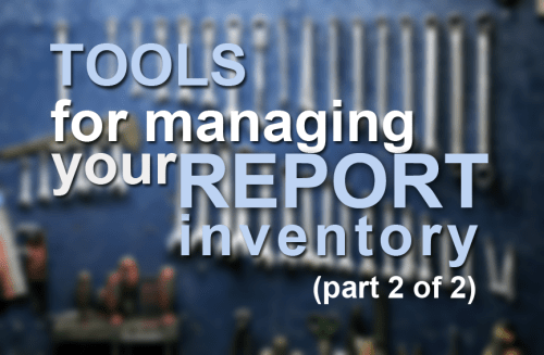 Tools for managing your report inventory (2 of 2)