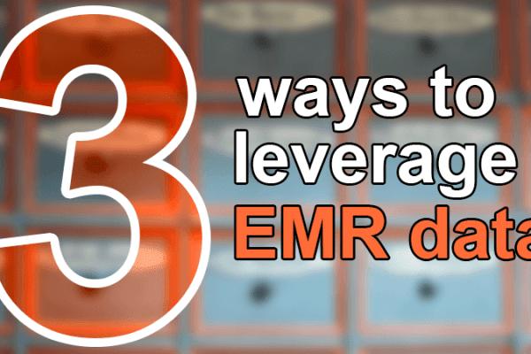 3 ways to leverage EMR data