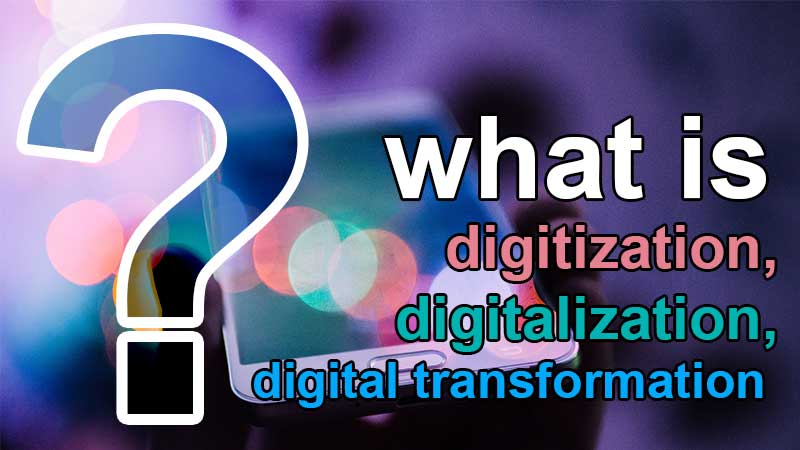 what is digitization digitalization