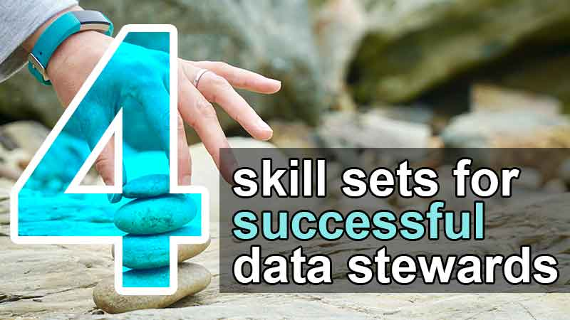 4 skill sets for successful data stewards