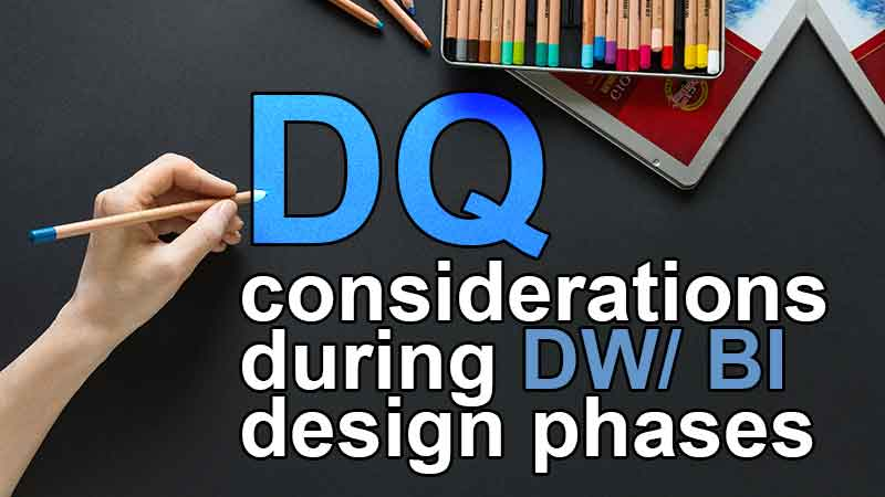 Data quality considerations during the DW BI design phase