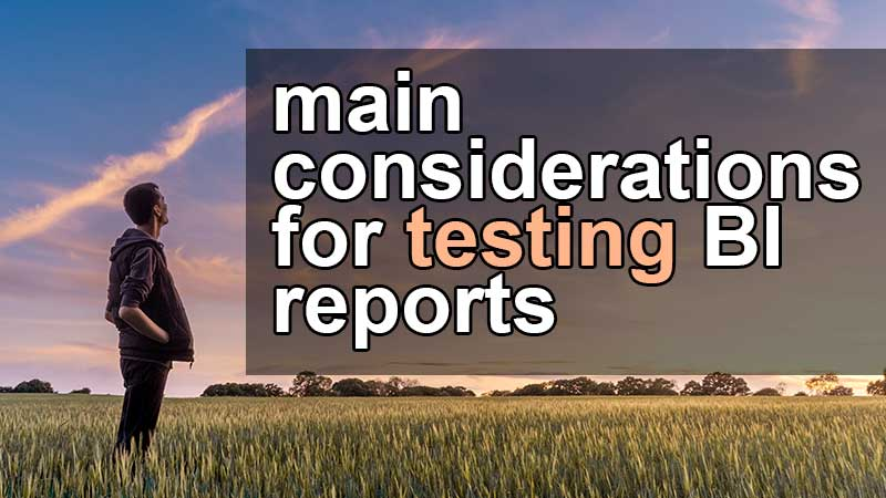 main considerations for testing BI reports