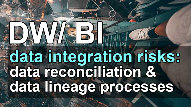 Managing DW BI data integration risks data reconciliation data lineage processes