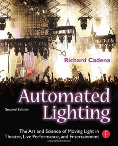 Automated Lighting - The Art and Science of Moving Light in Theatre, Live Performance, and Entertainment