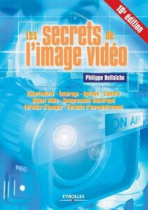 Les secrets de image video, Colorimetrie, Eclairage, Optique, Camera, Signal video, Compression numerique, Formats images enregistrement