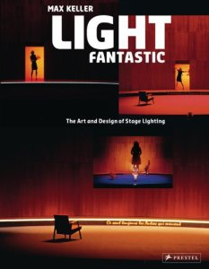 Livre : Light Fantastic - The Art and Design of Stage Lighting - Max Keller