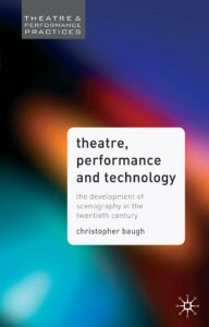 Theatre Performance and Technology - The Development of Scenography in the Twentieth Century - Theatre and Performance Practices