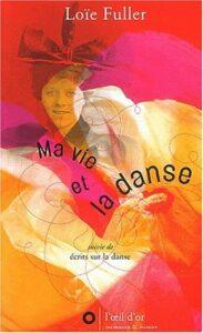 Ma vie et la danse, ecrits sur la danse, Loie Fuller © L-oeil d-Or