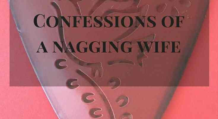 Confessions of a Nagging Wife and 5 Prayers to Combat It!