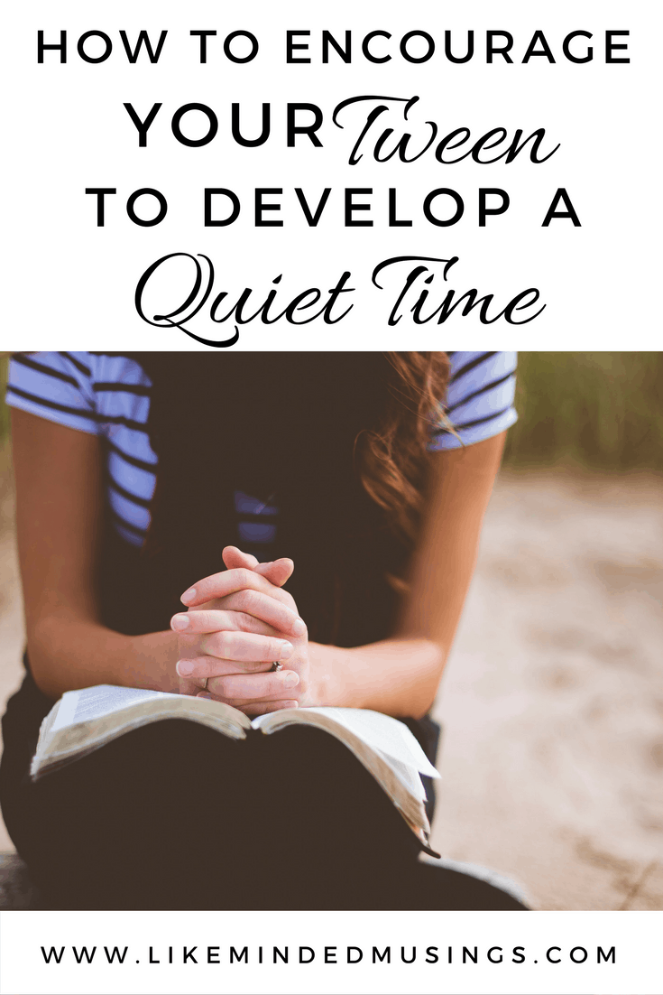 How to Encourage Your Tween to Develop a Quiet Time - Day 30
