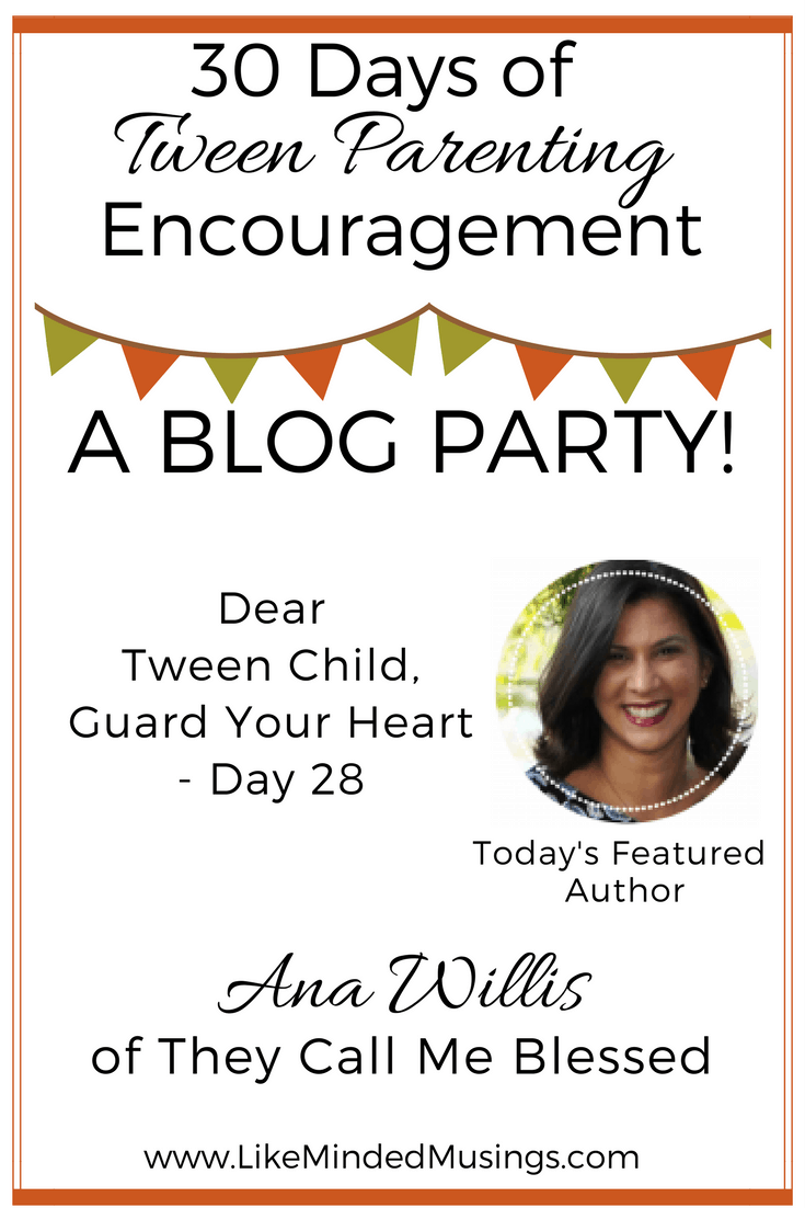 Dear Tween Child, Guard Your Heart - Day 28