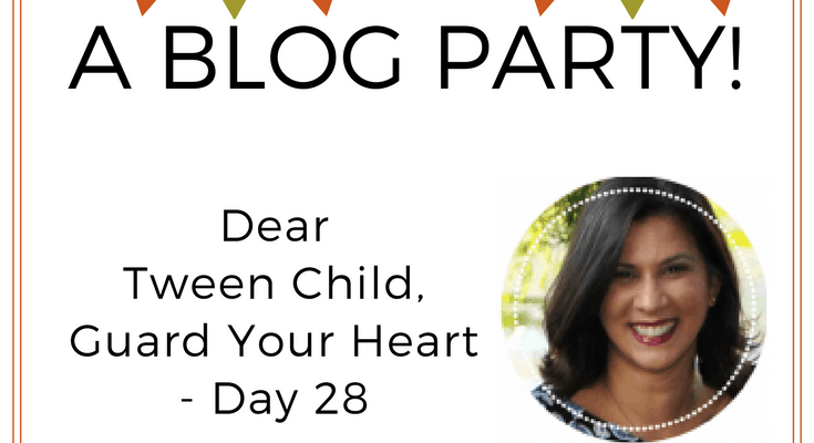 Dear Tween Child, Guard Your Heart – Day 28