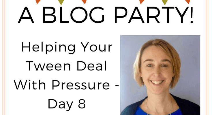 Helping Your Tween Deal With Pressure – Day 8