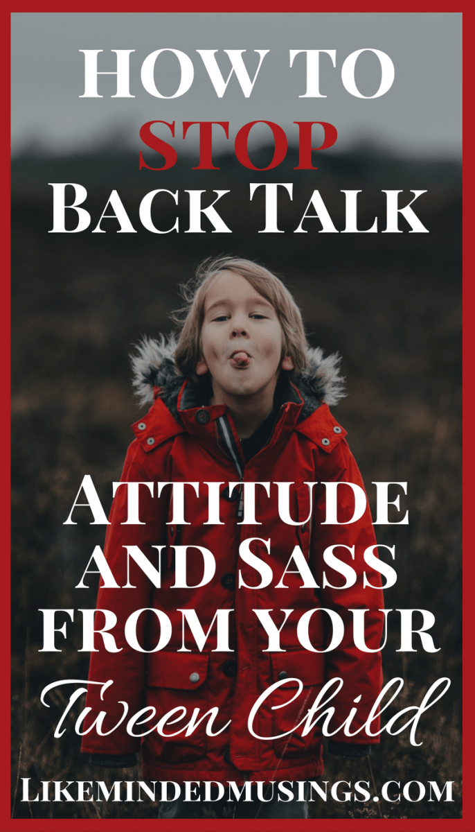 How to Stop the Back Talk, Attitude and Sass from your Tween Child!