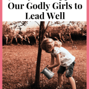 3 Ways to Support Our Godly Girls to Lead Well Like Minded Musings