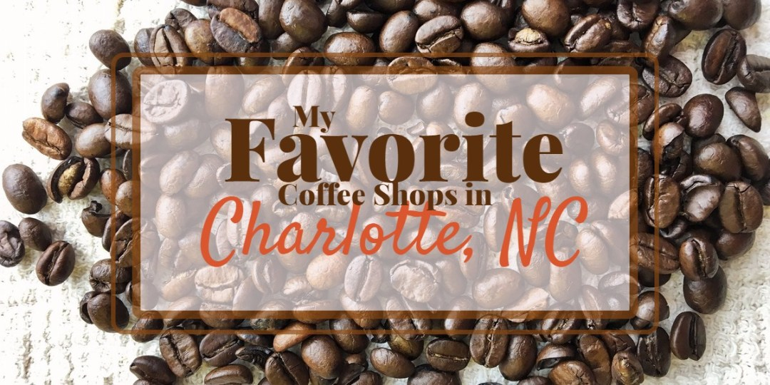 Here is a list of my 5 favorite spots to hang-out a sip a cup of joe in and around Charlotte, NC