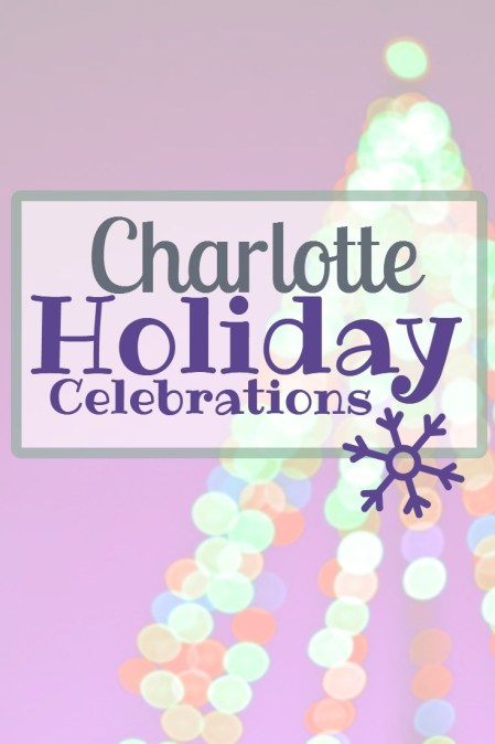 The Queen City is full of Christmas cheer! Here is a list of celebrations happening in and around Charlotte this holiday season.