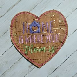 ITH Home is Where your Mom is Coaster 4×4 – DIGITAL Embroidery DESIGN