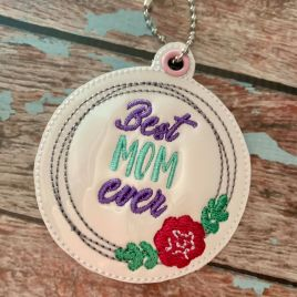 ITH Best Mom Ever Fobs 4×4 and 5×7 included-  DIGITAL Embroidery DESIGN
