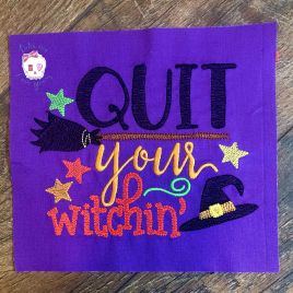 Quit Your Witchin' – 2 Sizes – Digital Embroidery Design
