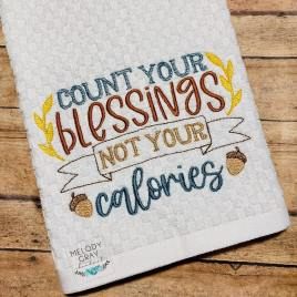 Count Your Blessings Not Your Calories – 3 Sizes – Digital Embroidery Design