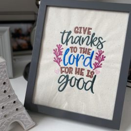 Give Thanks to the Lord for He is Good – 2 Sizes – Digital Embroidery Design