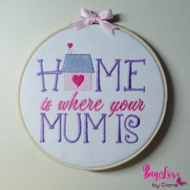 Home is Where your Mum is- 2 sizes- Digital Embroidery Design