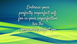 Embrace that perfectly imperfect you