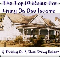 The Top 10 Rules For Living On One Income & Thriving On a Shoe String Budget