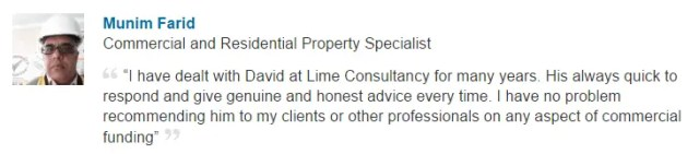 I have dealt with David at Lime Consultancy for many years. His always quick to respond and give genuine and honest advice every time. I have no problem recommending him to my clients or other professionals on any aspect of commercial funding