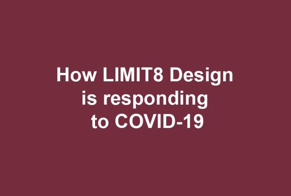 How LIMIT8 Design is responding to COVID-19.