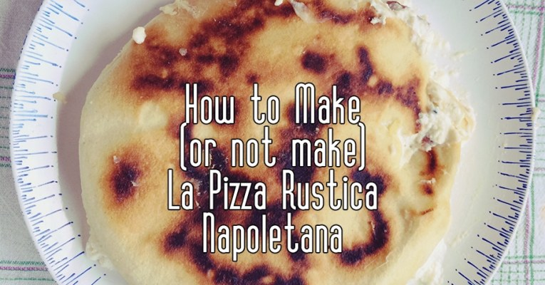 how to make (and not make) la pizza rustica napoletana