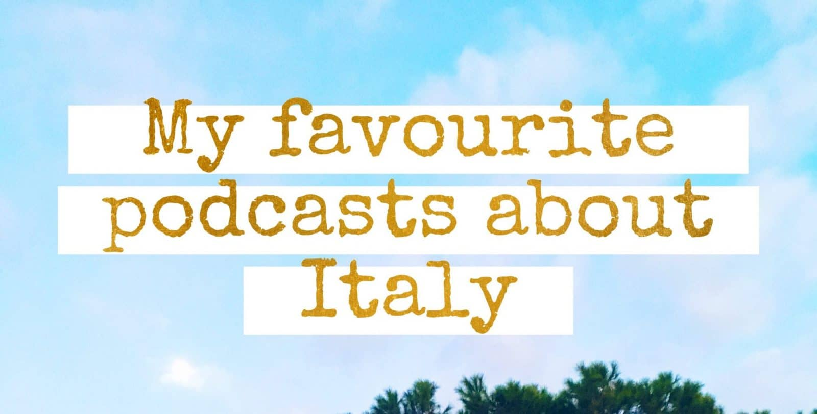 top four podcasts about life in Italy and living abroad