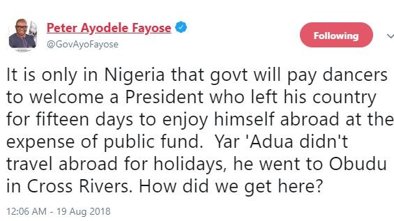 'It is only in Nigeria that governmentwill pay dancers to welcome a President who left his country for fifteen days to enjoy himself abroad' - Ayo Fayose