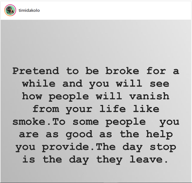 'Pretend to be broke for a while and you'll see how people will vanish from your life like smoke' - Timi Dakolo