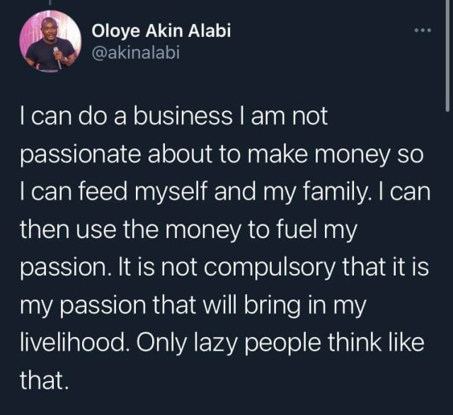 Only lazy people think it is only their passion that will bring in their livelihood  Akin Alabi 1