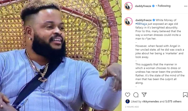 Whitemoney has exposed an age old fallacy in belief that the way a woman dresses could incite a man to rape her - Daddy Freeze reacts to Whitemoney looking away as Angel deliberately flashed her vagina 1