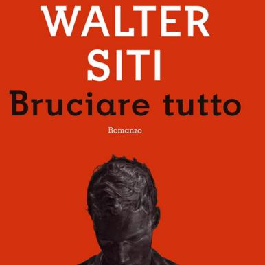 Walter Siti - Bruciare Tutto