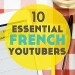 10 Génial French YouTubers to Help You Learn French