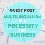 Guest Post: Multilingual: It's Not an Added Skill, It's a Necessity for Business Executives
