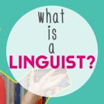 What is a Linguist? (Video!)